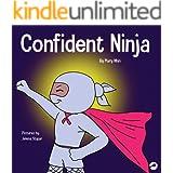 Confident Ninja : A Children's Book About Developing Self Confidence and Self Esteem (Ninja Life Hacks 25)