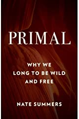 Primal: Why We Long to Be Wild and Free Paperback