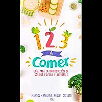 1, 2, 3 A Comer: Guía para introducción de sólidos exitosa y saludable (Spanish Edition)