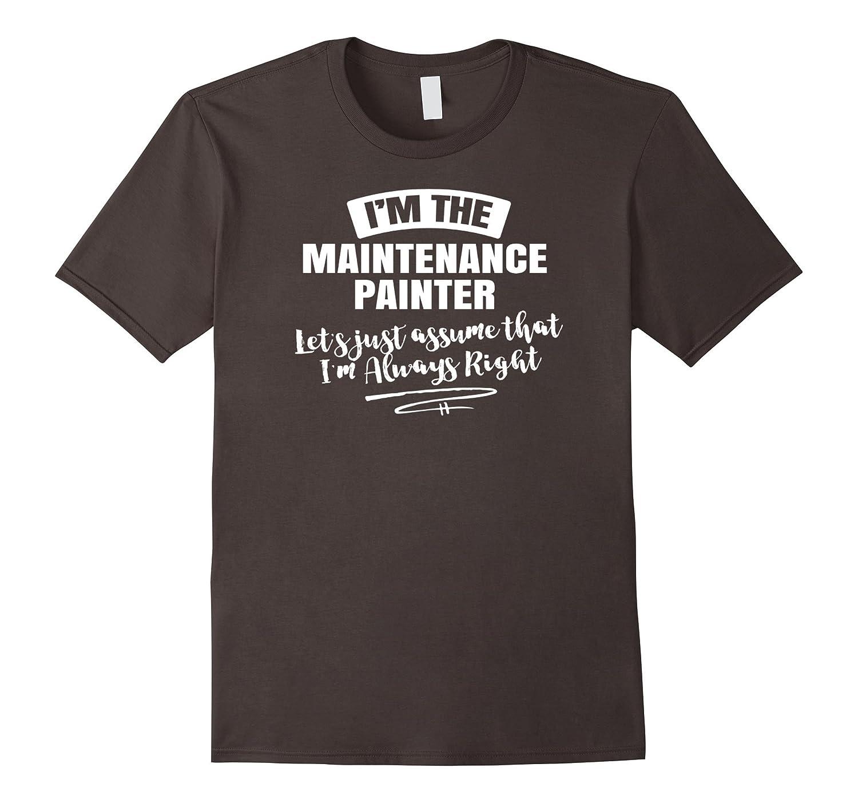 Maintenance Painter Career T-Shirt - Assume Im Always Right-PL