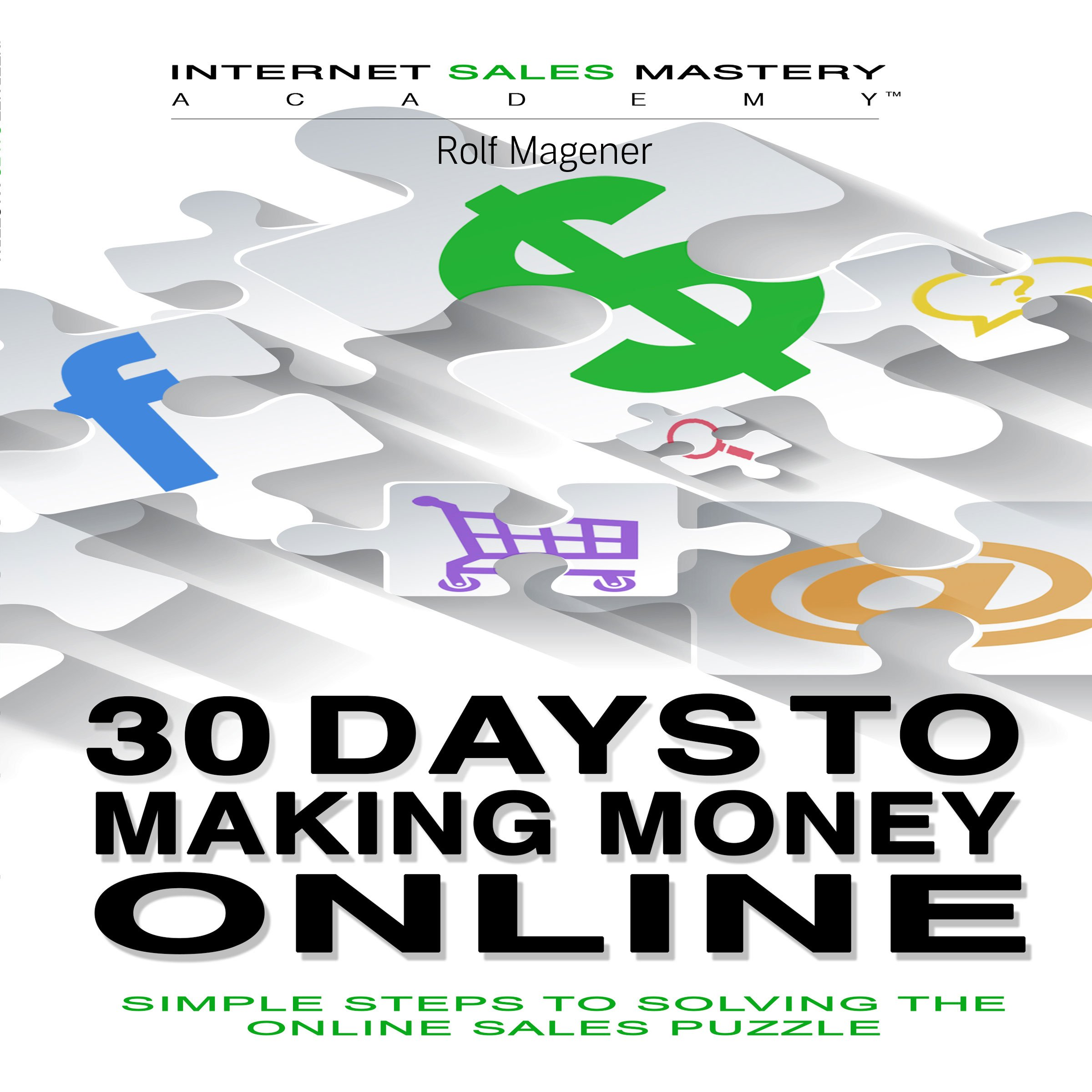 30 Days to Making Money Online: Simple Steps to Solving the Online Sales Puzzle