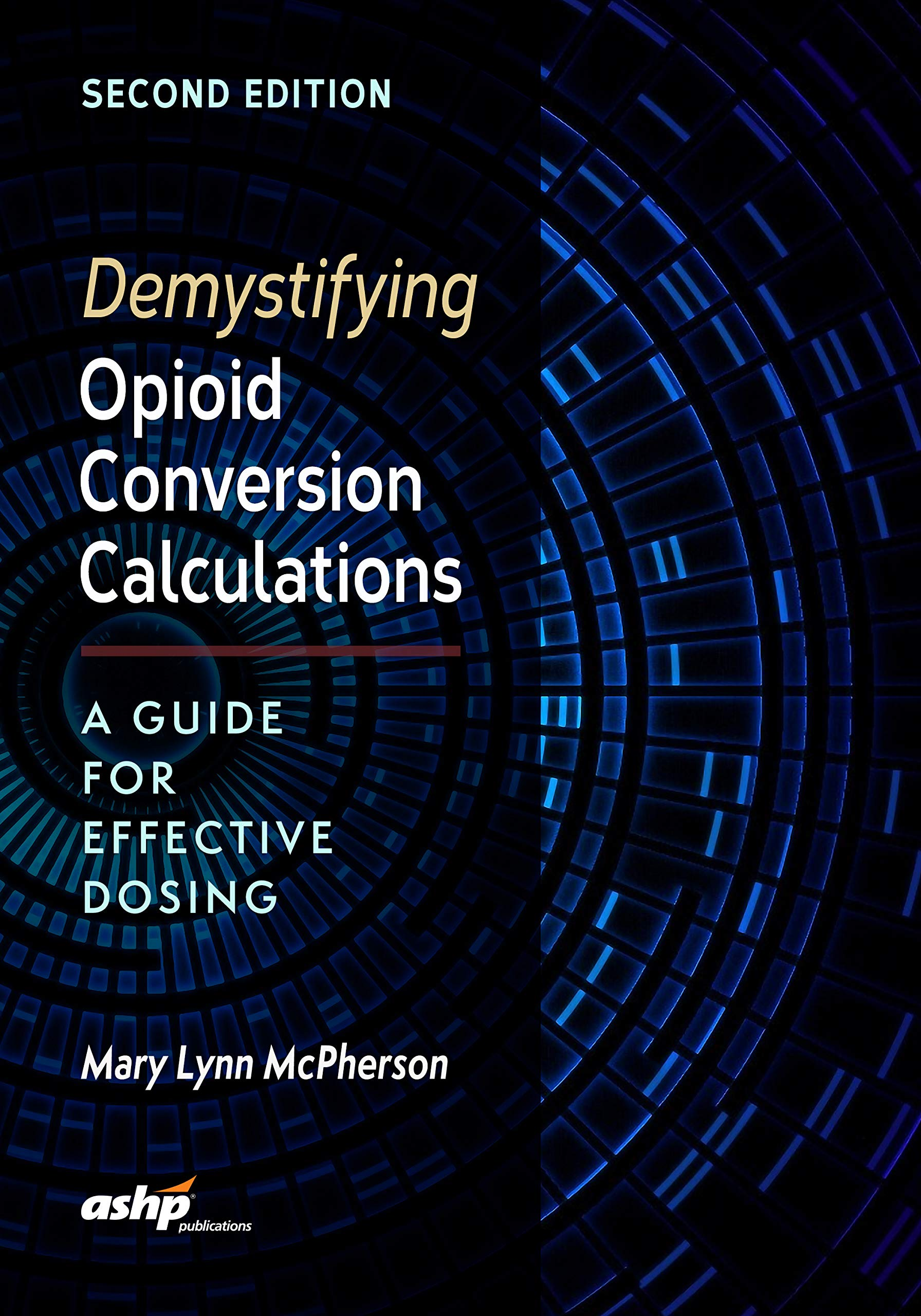 Demystifying Opioid Conversion Calculations, 2nd Edition