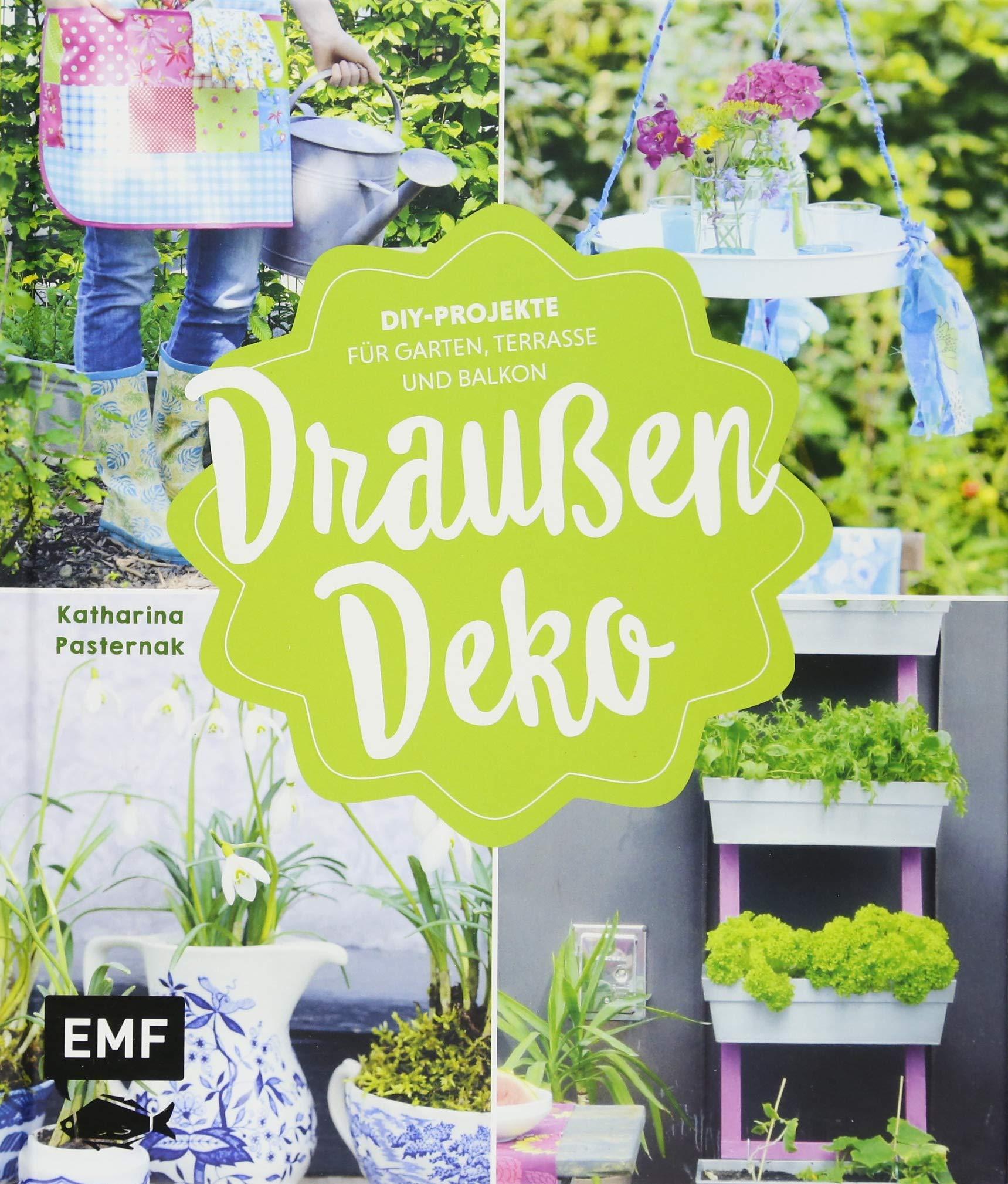 Draussen Deko Diy Projekte Fur Garten Terrasse Und Balkon Amazon De Pasternak Katharina Bucher