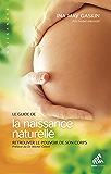 Le Guide de la naissance naturelle: Retrouver le pouvoir de son corps