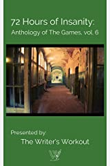 72 Hours of Insanity: Anthology of the Games: Volume 6 Kindle Edition