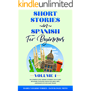Short Stories in Spanish for Beginners: 10 Compelling Short Stories to Learn Spanish, Expand Your Vocabulary, and Have…
