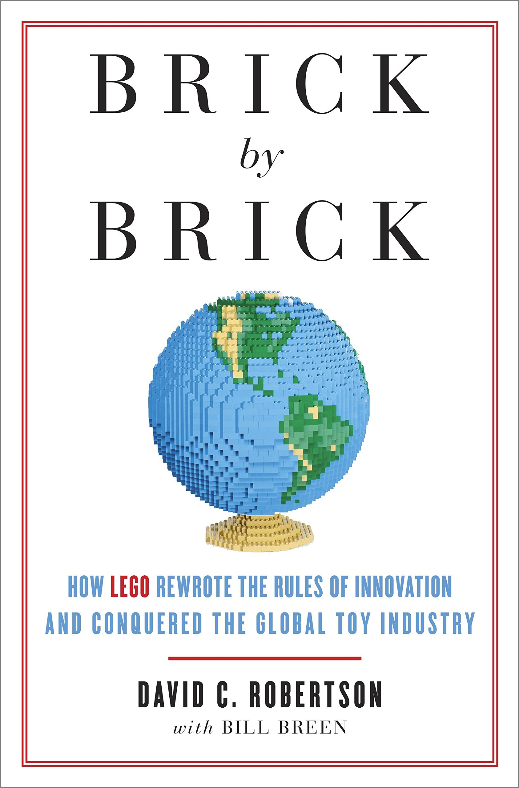 Download Brick by Brick: How LEGO Rewrote the Rules of Innovation and Conquered the Global Toy Industry pdf