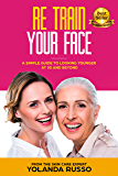 Re Train Your Face: A Simple Guide To Looking Younger At 50 And Beyond