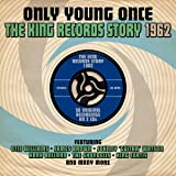 Only Young Once: The King Records Story 1962