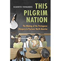 This Pilgrim Nation: The Making of the Portuguese Diaspora in Postwar North America (English Edition)