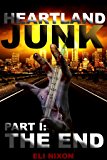 Heartland Junk Part I: The End: A ZOMBIE Apocalypse Serial