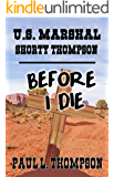U.S. Marshal Shorty Thompson  - Before I Die: Tales of the Old West Book 24
