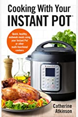 Cooking With Your Instant Pot: Quick, Healthy, Midweek Meals Using Your Instant Pot or Other Multi-functional Cookers (How to) Kindle Edition