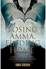 Losing Amma, Finding Home: A Memoir about Love, Loss and Life's Detours Kindle Edition