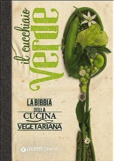amazon.it: il cucchiaio verde. la bibbia della cucina vegetariana ... - Libri Cucina Vegetariana