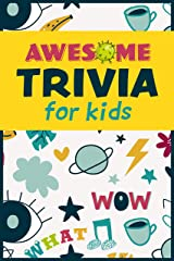 Awesome Trivia For Kids: 300 Super Fun, Challenging and Totally Awesome Trivia Questions Kindle Edition