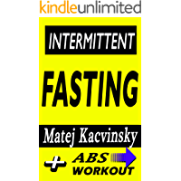 Intermittent Fasting: Discover Effortless Abs Diet giving you greater Mental toughness,quick Fat Loss and no Cardio, enabling Lean Muscle-Building!: Abs workout for lean belly included!