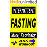Intermittent Fasting: Discover Effortless Abs Diet giving you greater Mental toughness,quick Fat Loss and no Cardio…