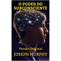 O PODER DO SUBCONSCIENTE: Versão Original