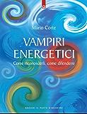 Vampiri energetici: Come riconoscerli, come difendersi