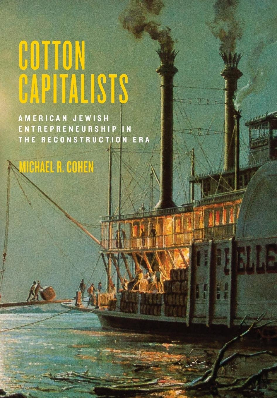 Read Online Cotton Capitalists: American Jewish Entrepreneurship in the Reconstruction Era (Goldstein-Goren Series in American Jewish History) pdf epub