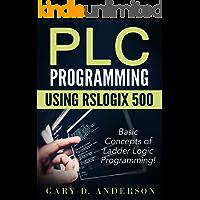 PLC Programming using RSLogix 500: Basic Concepts of Ladder Logic Programming! (English Edition)