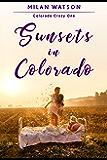Sunsets in Colorado (Colorado Crazy Book 1)