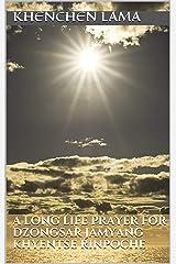 A Long Life Prayer for Dzongsar Jamyang Khyentse Rinpoche Kindle Edition