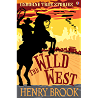 True Stories of the Wild West: Usborne True Stories