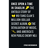 Once Upon a Time in Shaolin: The Untold Story of Wu-Tang Clan's Million-Dollar Secret Album, the Devaluation of Music… book cover