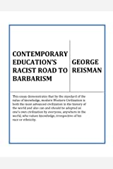 Contemporary Education's Racist Road to Barbarism: Formerly Titled Education and the Racist Road to Barbarism Kindle Edition