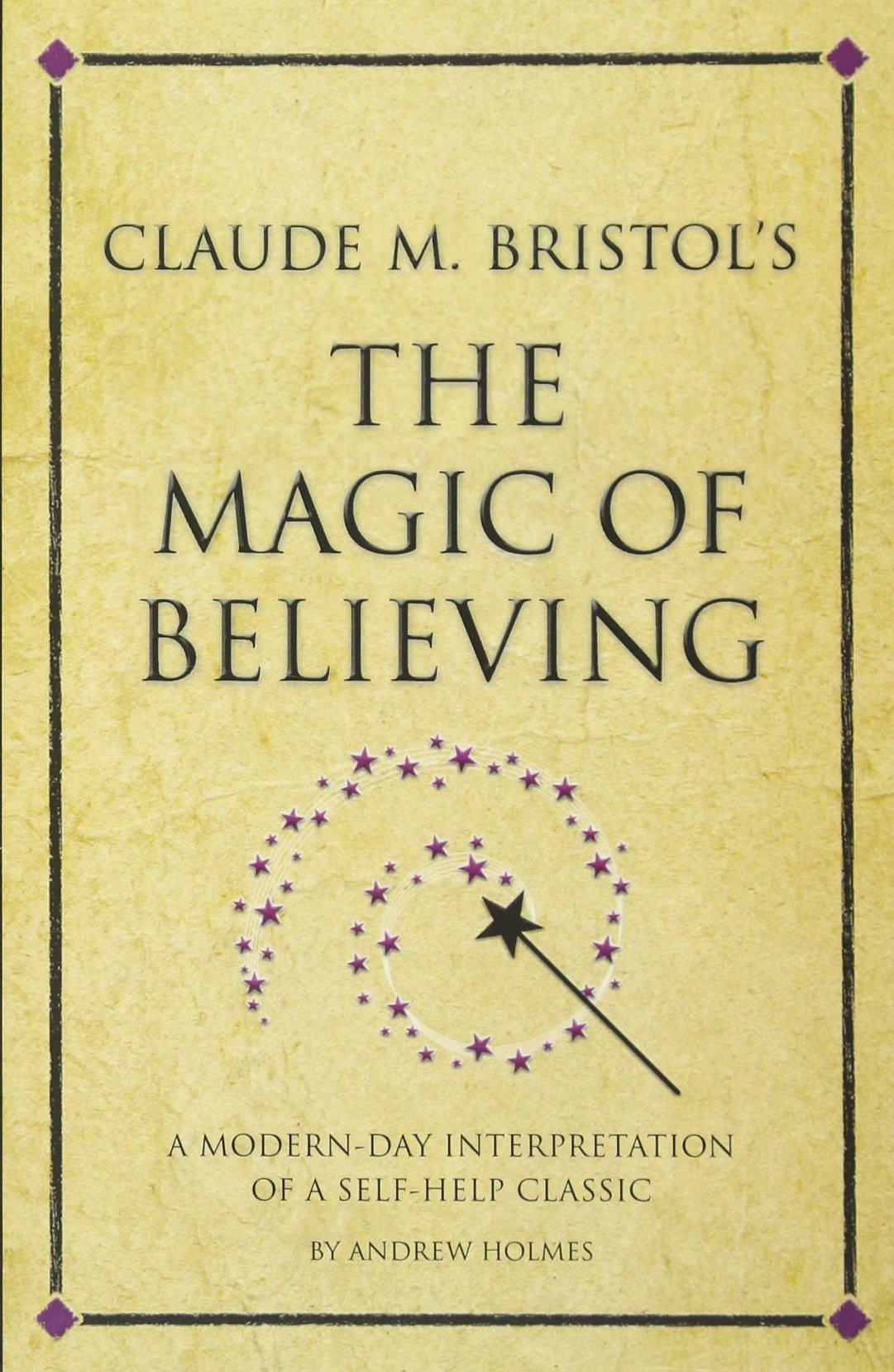 Claude M. Bristol's The Magic of Believing: A Modern-Day Interpretation Of Self-Help Classic (Infinite Success) ebook