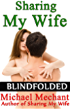 Sharing My Wife Blindfolded