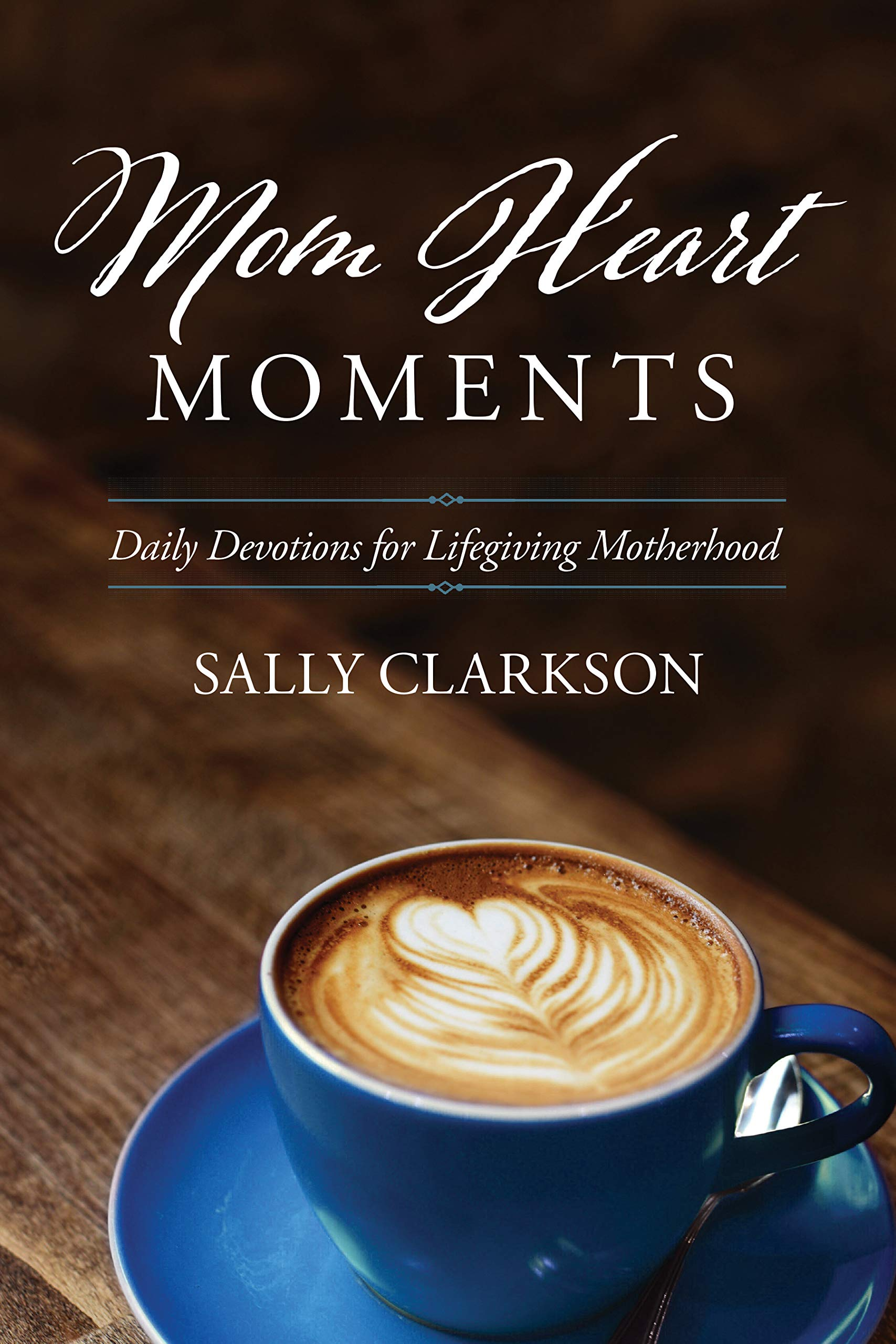 Mom Heart Moments: Daily Devotions for Lifegiving Motherhood by Tyndale House Publishers