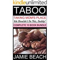 Taboo: Taking Mom's Place, We Shouldn't Do This, Daddy! Complete 10 Book Bundle: 10 Forbidden Taboo Full Length Books (Taboo Ten Book Bundle 1)