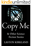 Copy Me: & Other Science Fiction Stories