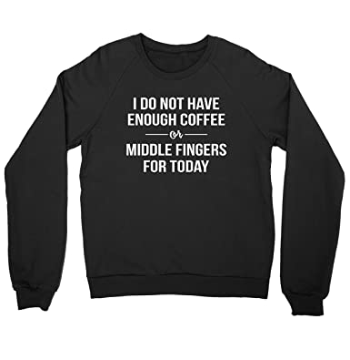 I Do Not Have Enough Coffee Or Middle Fingers Sweater At Amazon