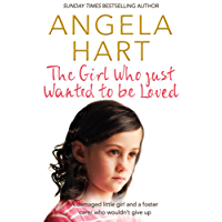 The Girl Who Just Wanted To Be Loved: Book 2 (Angela Hart)