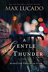 A Gentle Thunder: Hearing God Through the Storm Kindle Edition