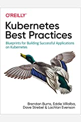 Kubernetes Best Practices: Blueprints for Building Successful Applications on Kubernetes Kindle Edition