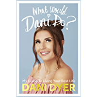 What Would Dani Do?: My guide to living your best life