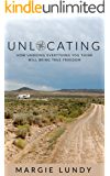 Unlocating: How Undoing Everything You Think Will Bring True Freedom