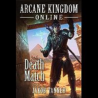 Arcane Kingdom Online: Death Match (A LitRPG Adventure, Book 4)