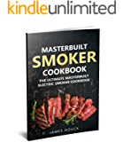 Masterbuilt Smoker Cookbook: The Ultimate Masterbuilt Electric Smoker Cookbook: Simple and Delicious Electric Smoker Recipes for Your Whole Family (Barbeque Cookbook Book 6)