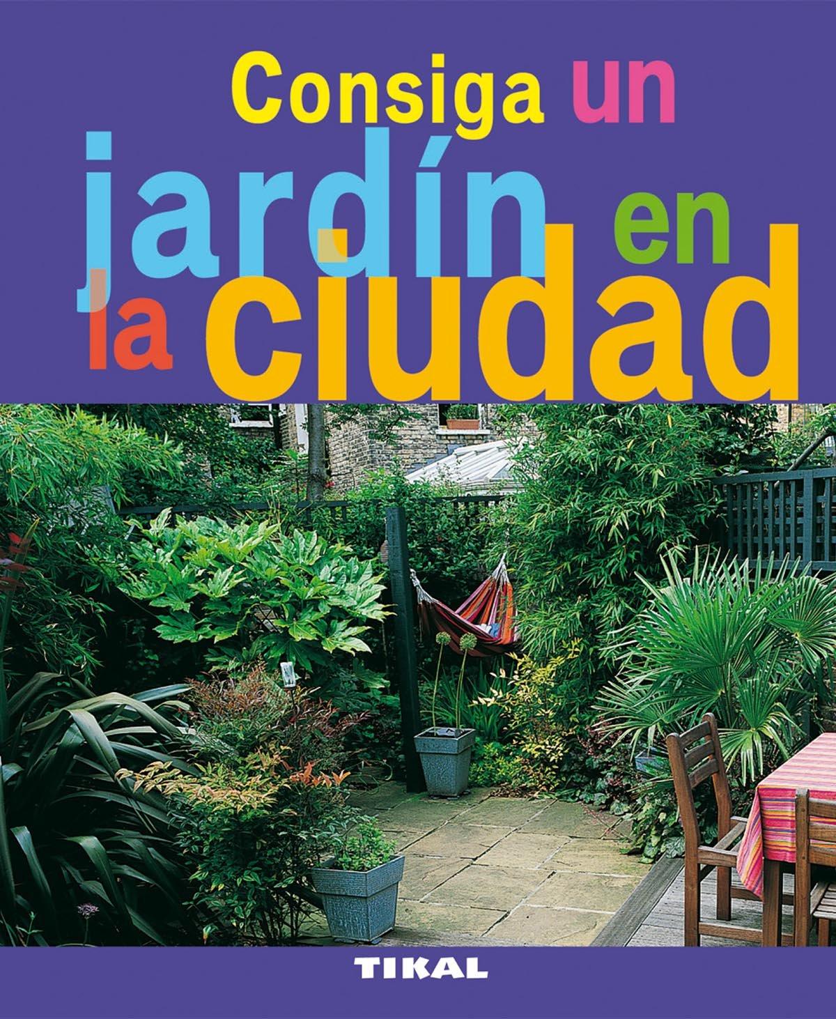 Consiga Un Jardin En La Ciudad (Jardinería Y Plantas): Amazon.es ...
