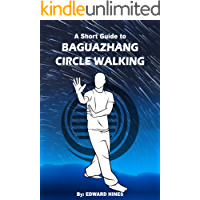 Baguazhang circle walking: A short guide to change your body, mind and movement (English Edition)