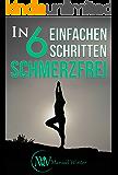 In 6 einfachen Schritten Schmerzfrei: Die Wahrheit über Rückenschmerzen (inkl. Rückenübungen)