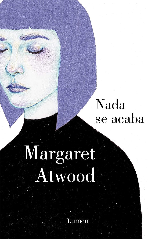 Nada se acaba eBook: Atwood, Margaret: Amazon.es: Tienda Kindle