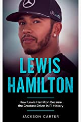 Lewis Hamilton: How Lewis Hamilton Became the Greatest Driver in F1 History Kindle Edition