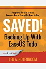 Saved! Backing Up With EaseUS Todo: Prepare for the worst – Bounce back from the inevitable Kindle Edition